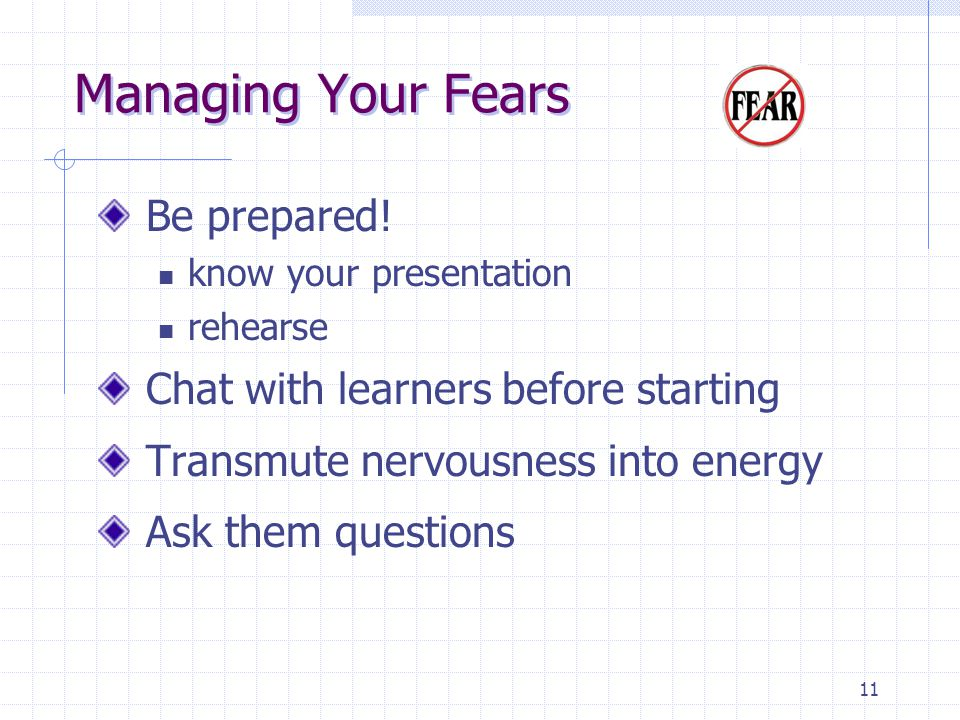 11 Managing Your Fears Be prepared.