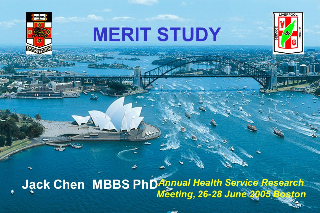 MERIT STUDY Jack Chen MBBS PhD Annual Health Service Research Meeting, 26-28 June 2005 Boston