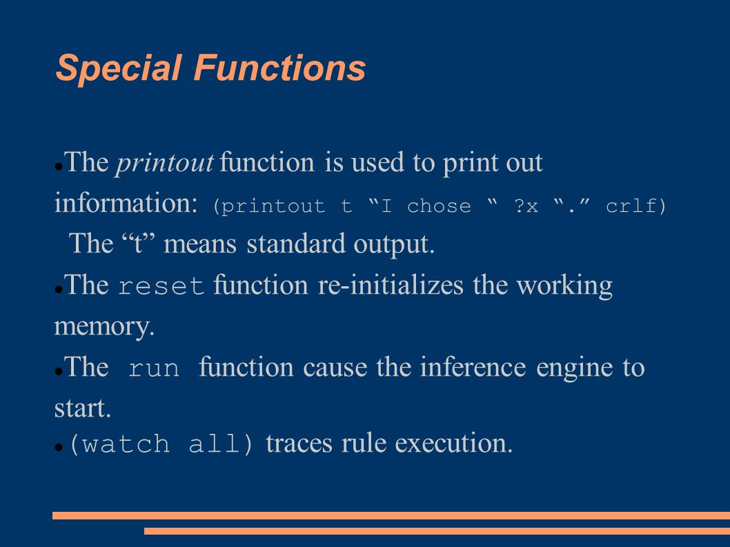 """Special Functions The printout function is used to print out information: (printout t """"I chose """" ?x """"."""" crlf) The """"t"""" means standard output. The reset"""