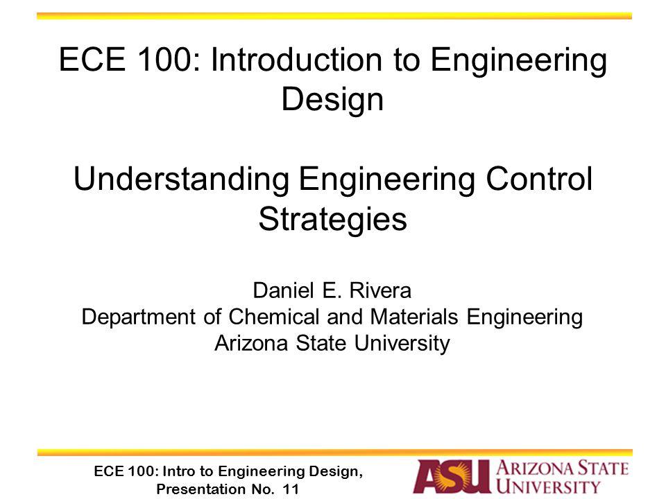 ECE 100: Intro to Engineering Design, Presentation No. 11 Daniel E. Rivera Department of Chemical and Materials Engineering Arizona State University E