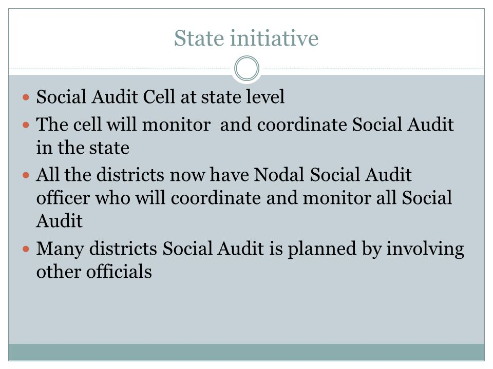 State initiative Social Audit Cell at state level The cell will monitor and coordinate Social Audit in the state All the districts now have Nodal Soci