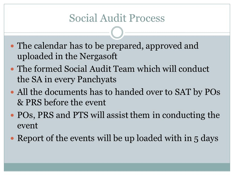 Social Audit Process The calendar has to be prepared, approved and uploaded in the Nergasoft The formed Social Audit Team which will conduct the SA in