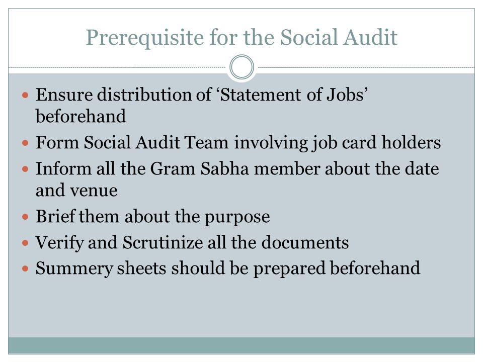 Prerequisite for the Social Audit Ensure distribution of 'Statement of Jobs' beforehand Form Social Audit Team involving job card holders Inform all t