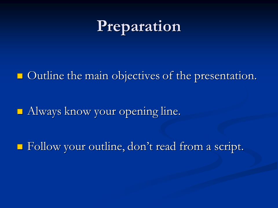 Preparation Outline the main objectives of the presentation.