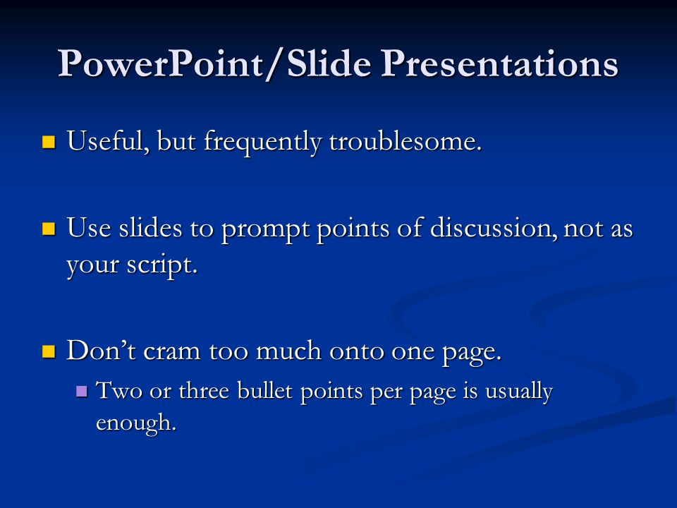 PowerPoint/Slide Presentations Useful, but frequently troublesome.