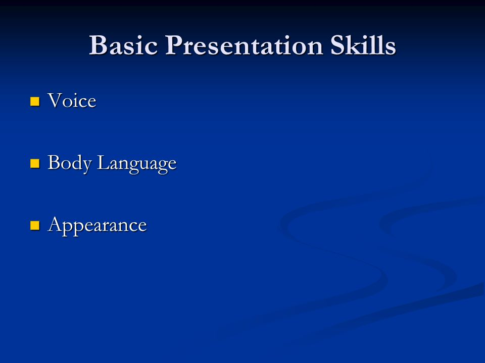 Basic Presentation Skills Voice Voice Body Language Body Language Appearance Appearance