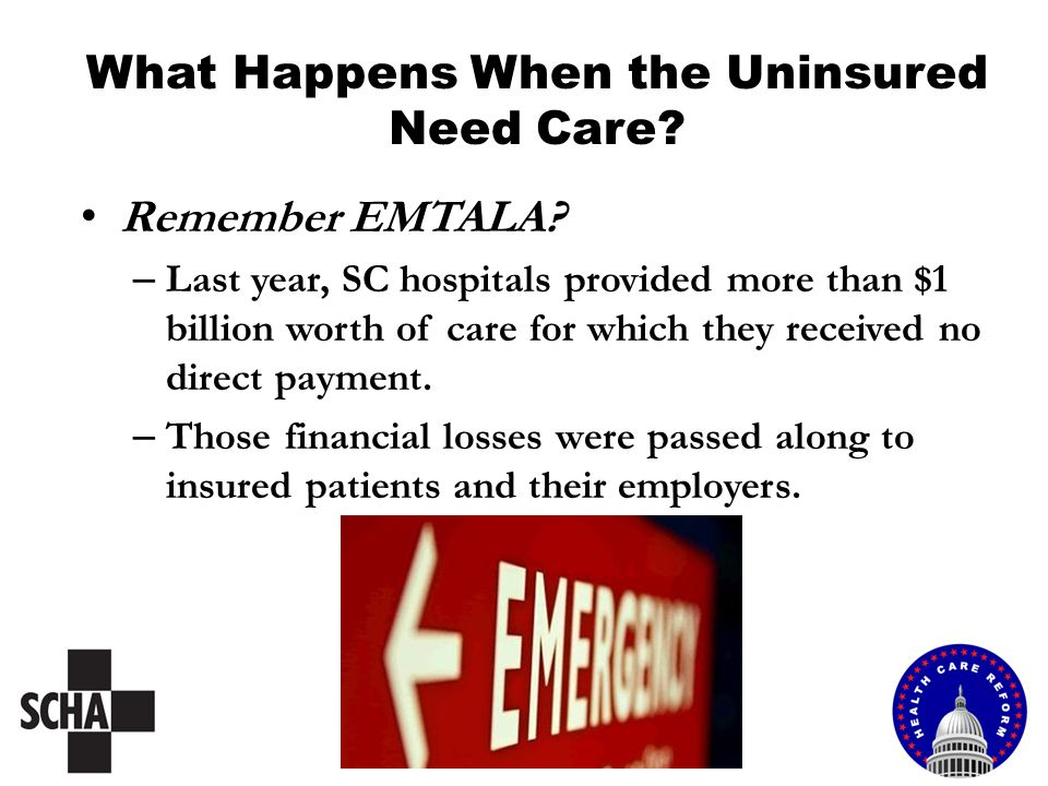 What Happens When the Uninsured Need Care? Remember EMTALA? – Last year, SC hospitals provided more than $1 billion worth of care for which they recei