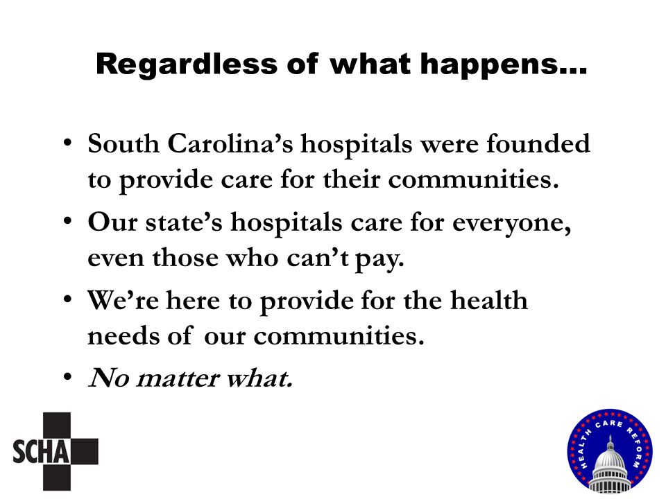 Regardless of what happens… South Carolina's hospitals were founded to provide care for their communities.