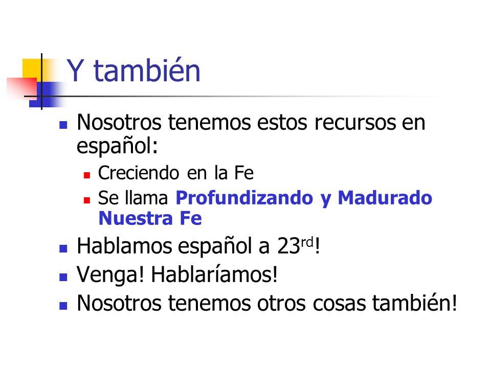 Y también Nosotros tenemos estos recursos en español: Creciendo en la Fe Se llama Profundizando y Madurado Nuestra Fe Hablamos español a 23 rd ! Venga