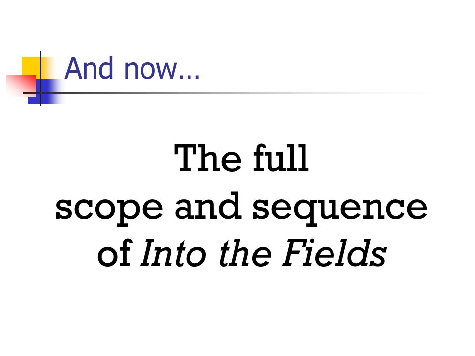 And now… The full scope and sequence of Into the Fields