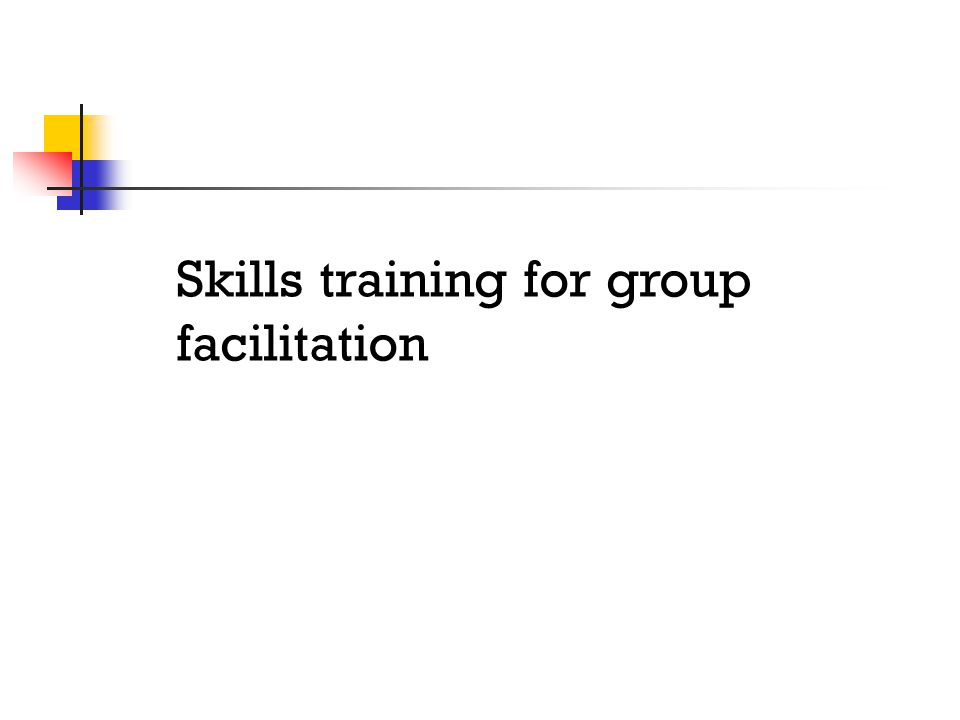 Skills training for group facilitation
