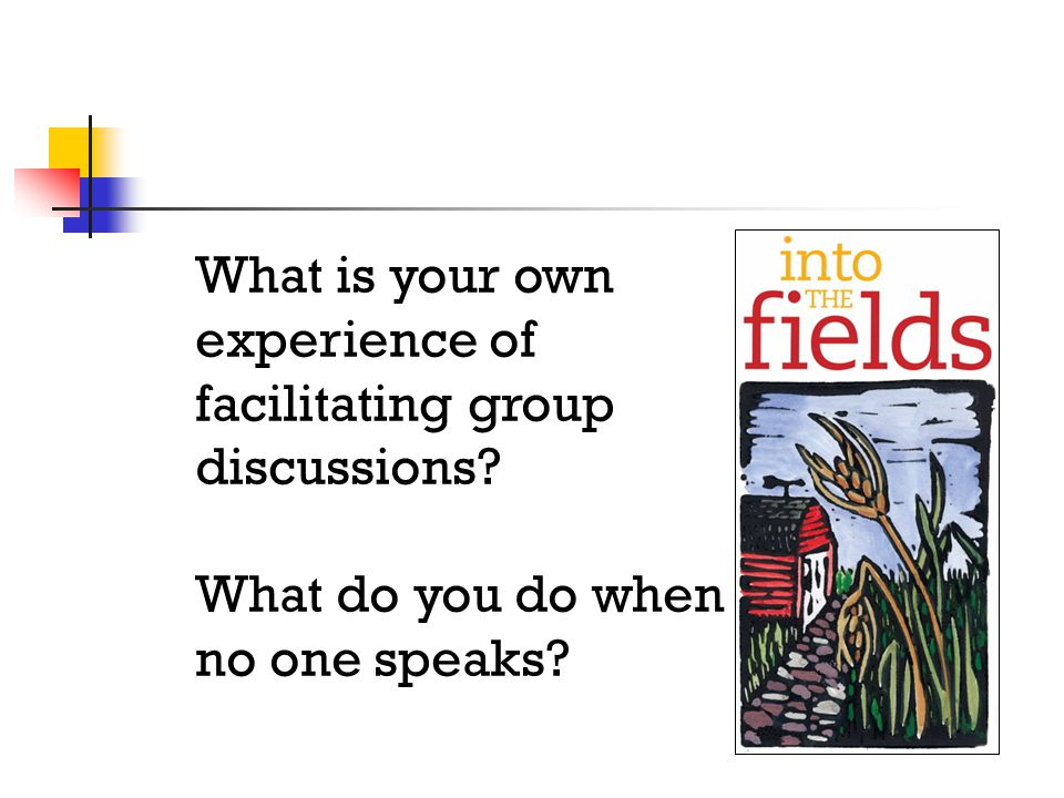 What is your own experience of facilitating group discussions What do you do when no one speaks