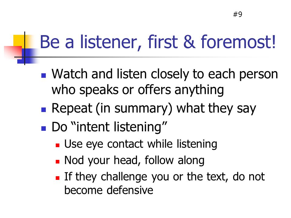 Be a listener, first & foremost.