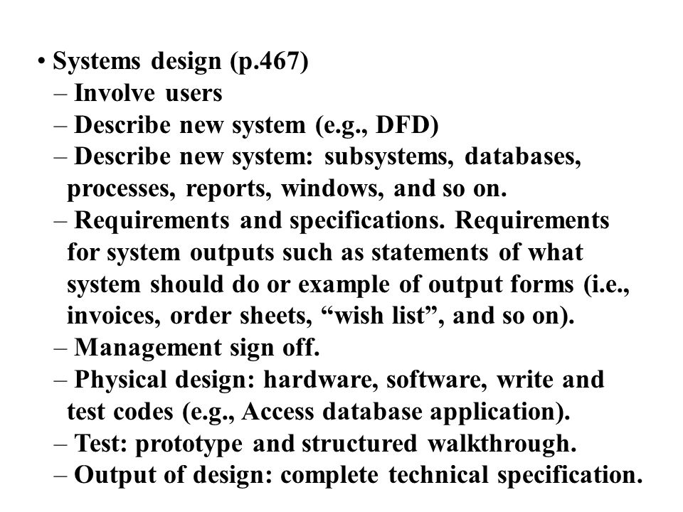 Systems implementation (p.468) – Involve users – Final test and install new system – Convert data (e.g., Excel to Access) – Training – Understand effect of new system on business – Implementation plans such as direct cutout, parallel, pilot and phased.