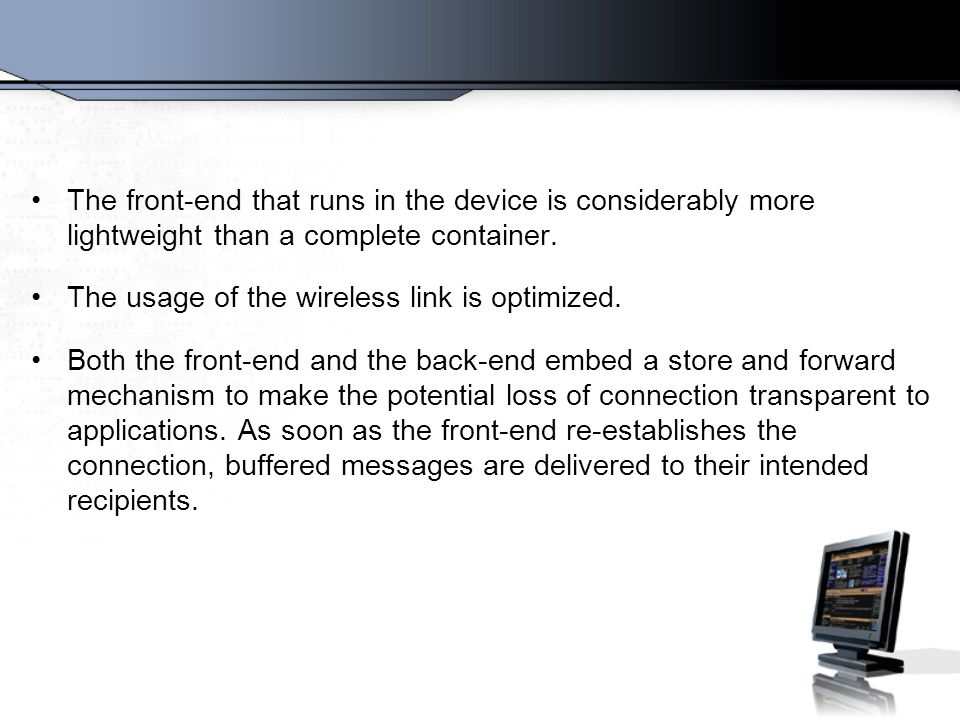 The front-end that runs in the device is considerably more lightweight than a complete container.