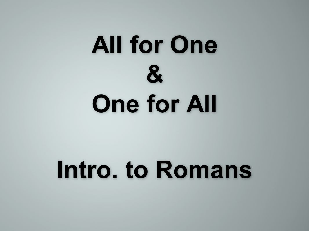 All for One & One for All Intro. to Romans