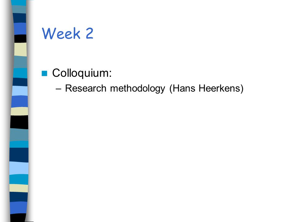 Week 2 Colloquium: –Research methodology (Hans Heerkens)