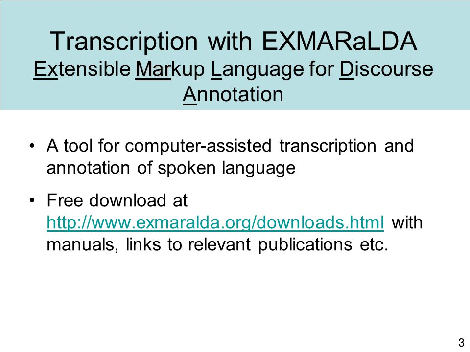 Mar Transcription with EXMARaLDA Extensible Markup Language for Discourse Annotation A tool for computer-assisted transcription and annotation of spok