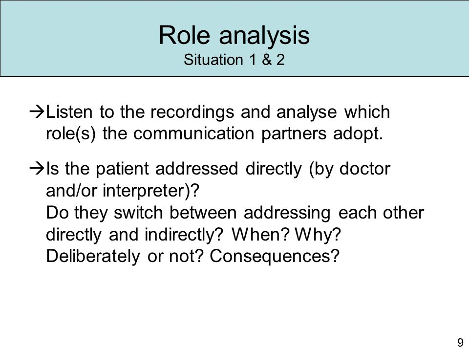Role analysis Situation 1 & 2  Listen to the recordings and analyse which role(s) the communication partners adopt.  Is the patient addressed direct