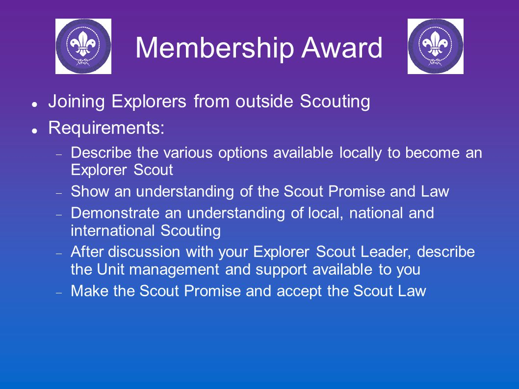 Membership Award Joining Explorers from outside Scouting Requirements:  Describe the various options available locally to become an Explorer Scout 