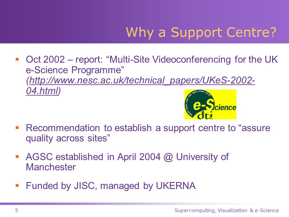 Supercomputing, Visualization & e-Science5 Why a Support Centre.