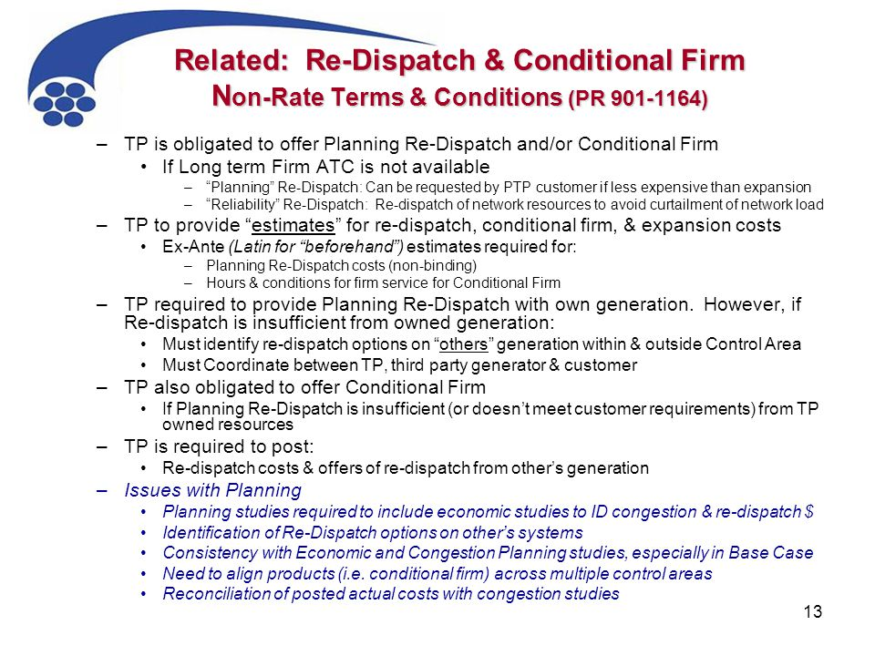 13 Related: Re-Dispatch & Conditional Firm N on-Rate Terms & Conditions (PR 901-1164) –TP is obligated to offer Planning Re-Dispatch and/or Conditiona