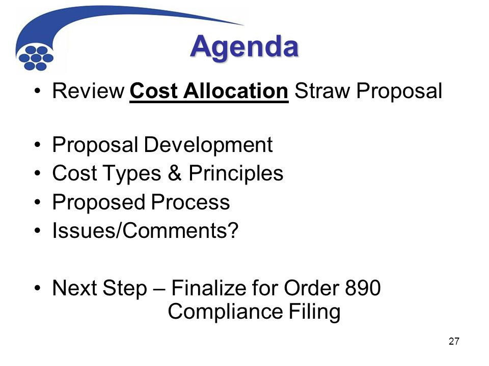 27 Agenda Review Cost Allocation Straw Proposal Proposal Development Cost Types & Principles Proposed Process Issues/Comments? Next Step – Finalize fo