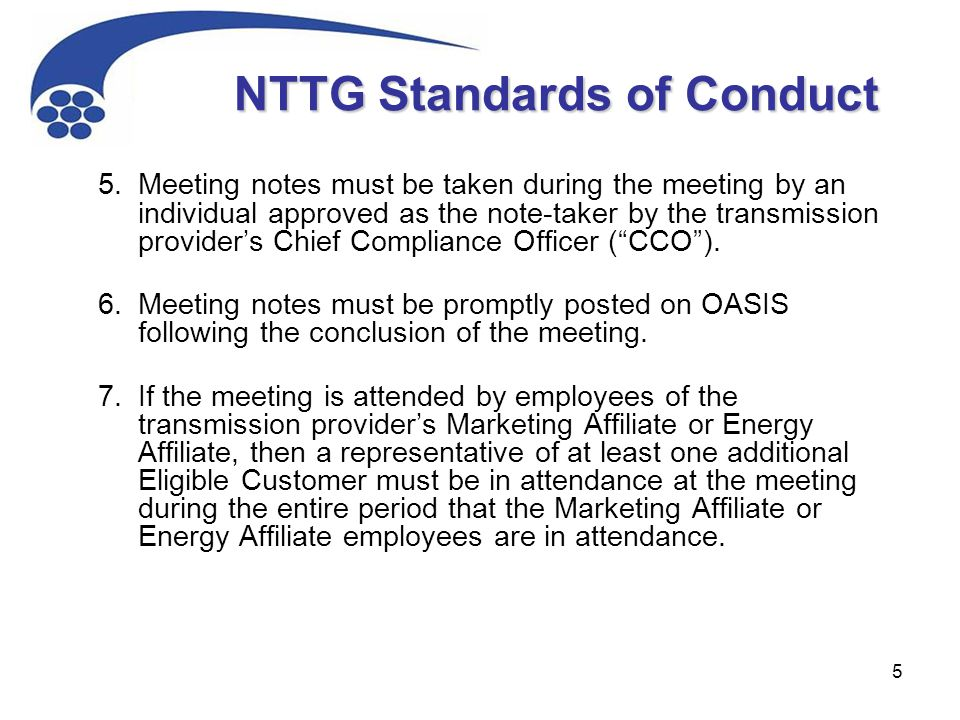 5 NTTG Standards of Conduct 5.Meeting notes must be taken during the meeting by an individual approved as the note-taker by the transmission provider'