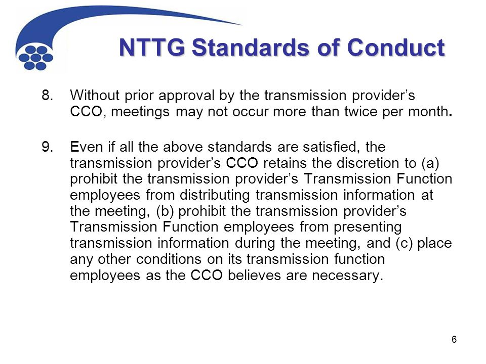 6 NTTG Standards of Conduct 8.Without prior approval by the transmission provider's CCO, meetings may not occur more than twice per month.