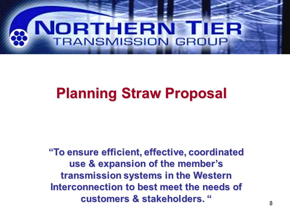 """8 Planning Straw Proposal """"To ensure efficient, effective, coordinated use & expansion of the member's transmission systems in the Western Interconnec"""