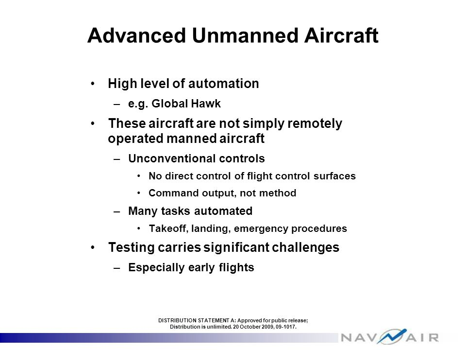 Advanced Unmanned Aircraft High level of automation –e.g. Global Hawk These aircraft are not simply remotely operated manned aircraft –Unconventional