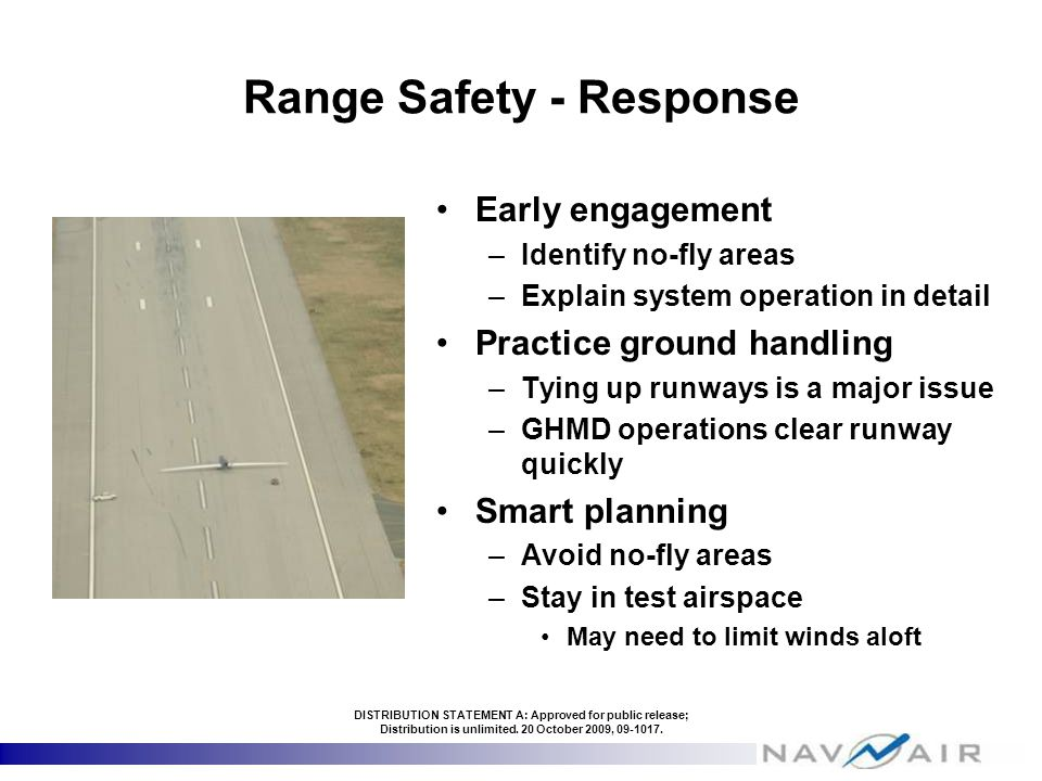 Range Safety - Response Early engagement –Identify no-fly areas –Explain system operation in detail Practice ground handling –Tying up runways is a ma