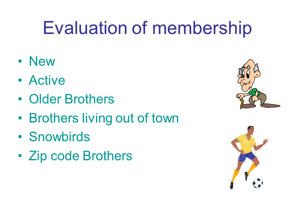 Evaluation of membership New Active Older Brothers Brothers living out of town Snowbirds Zip code Brothers