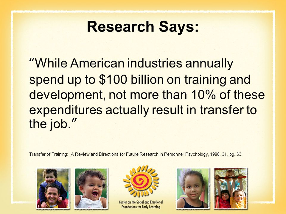 """Research Says: """"While American industries annually spend up to $100 billion on training and development, not more than 10% of these expenditures actua"""