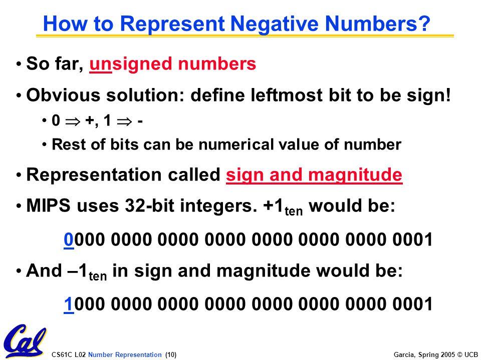 CS61C L02 Number Representation (9) Garcia, Spring 2005 © UCB BIG IDEA: Bits can represent anything!.