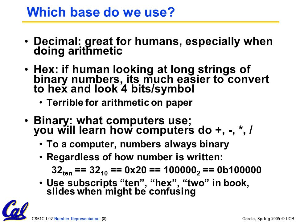 CS61C L02 Number Representation (28) Garcia, Spring 2005 © UCB And in Conclusion...