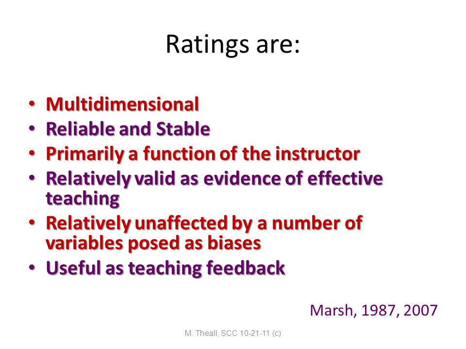 Ratings are: Multidimensional Multidimensional Reliable and Stable Reliable and Stable Primarily a function of the instructor Primarily a function of