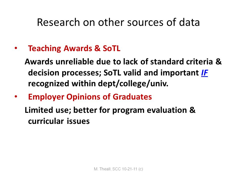 Research on other sources of data Teaching Awards & SoTL Awards unreliable due to lack of standard criteria & decision processes; SoTL valid and impor