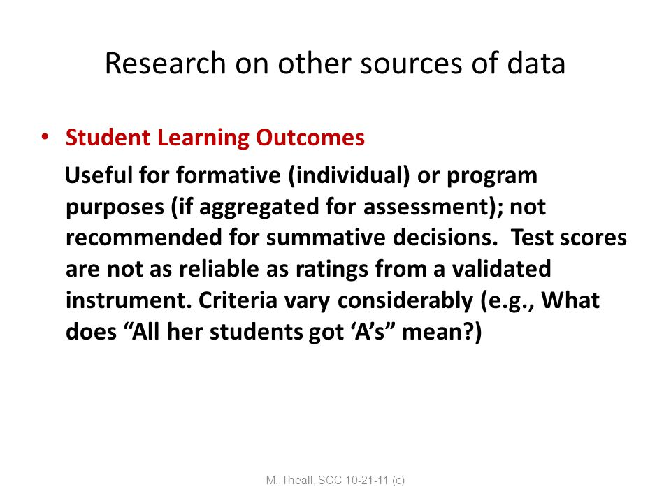 Research on other sources of data Student Learning Outcomes Useful for formative (individual) or program purposes (if aggregated for assessment); not