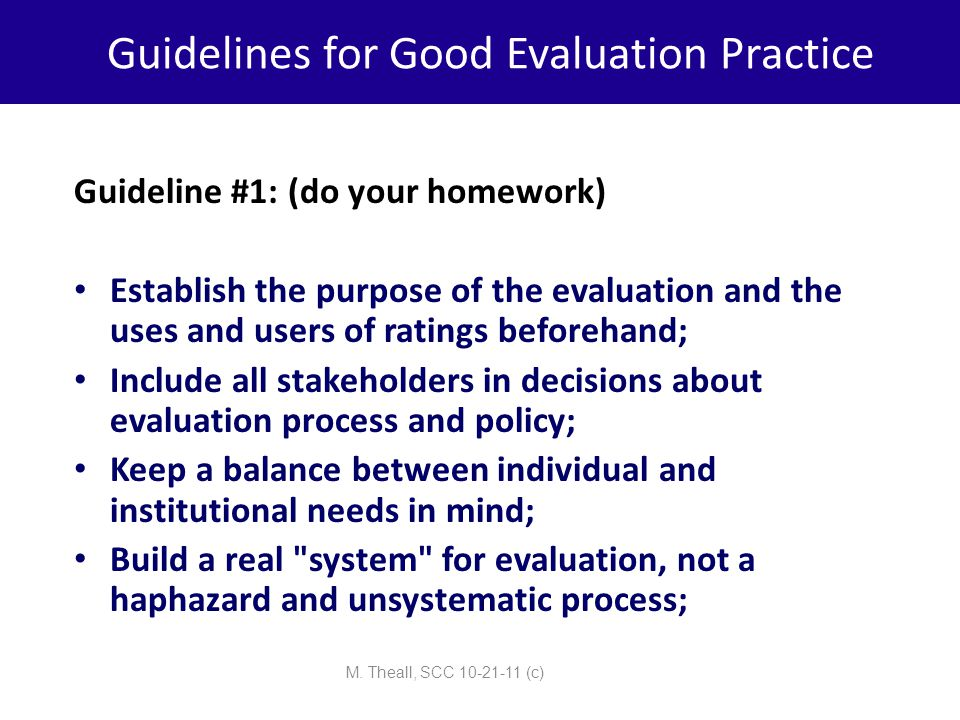 Guidelines for Good Evaluation Practice Guideline #1: (do your homework) Establish the purpose of the evaluation and the uses and users of ratings bef