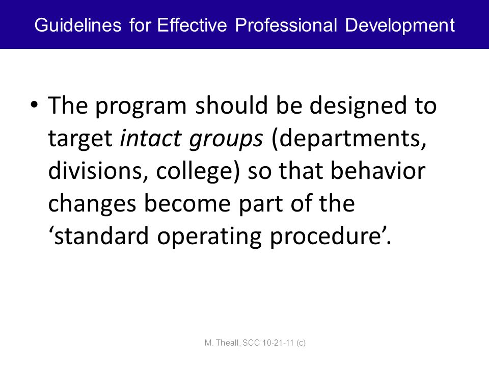 The program should be designed to target intact groups (departments, divisions, college) so that behavior changes become part of the 'standard operati