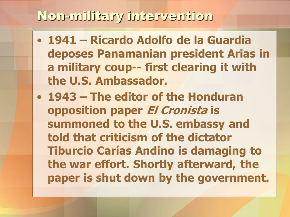 Non-military intervention 1941 – Ricardo Adolfo de la Guardia deposes Panamanian president Arias in a military coup-- first clearing it with the U.S.