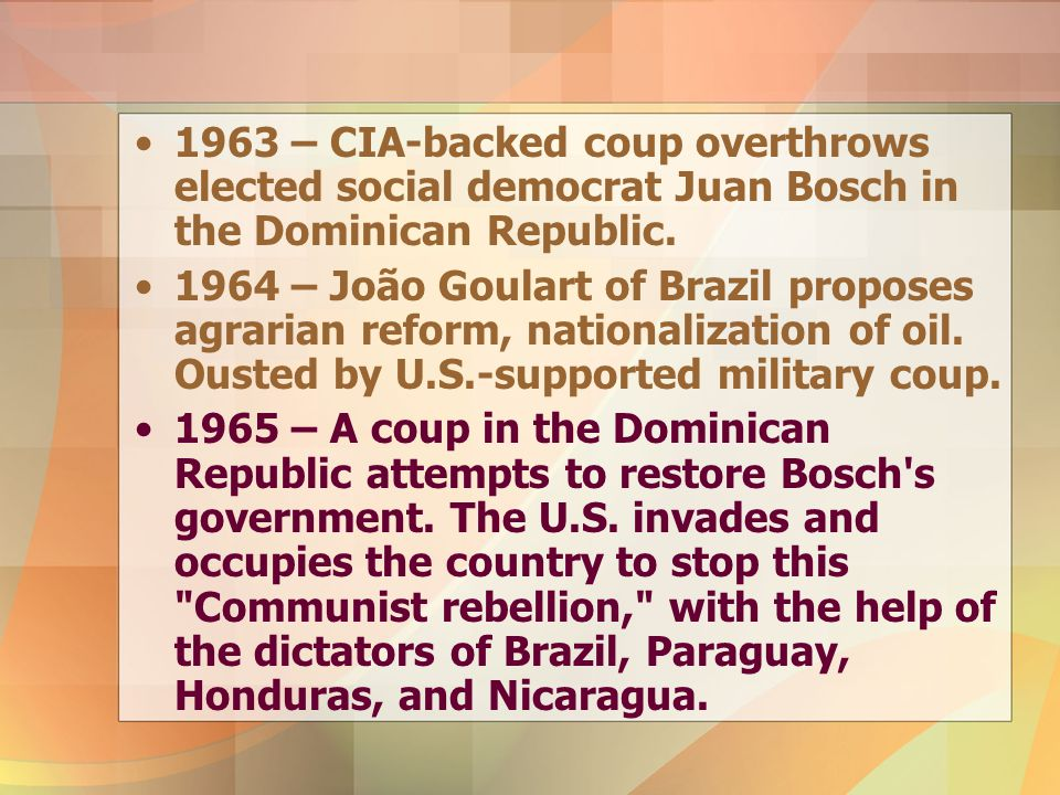 1963 – CIA-backed coup overthrows elected social democrat Juan Bosch in the Dominican Republic.