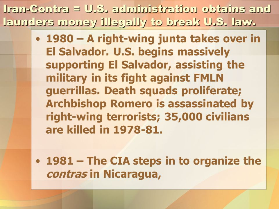 Iran-Contra = U.S. administration obtains and launders money illegally to break U.S.