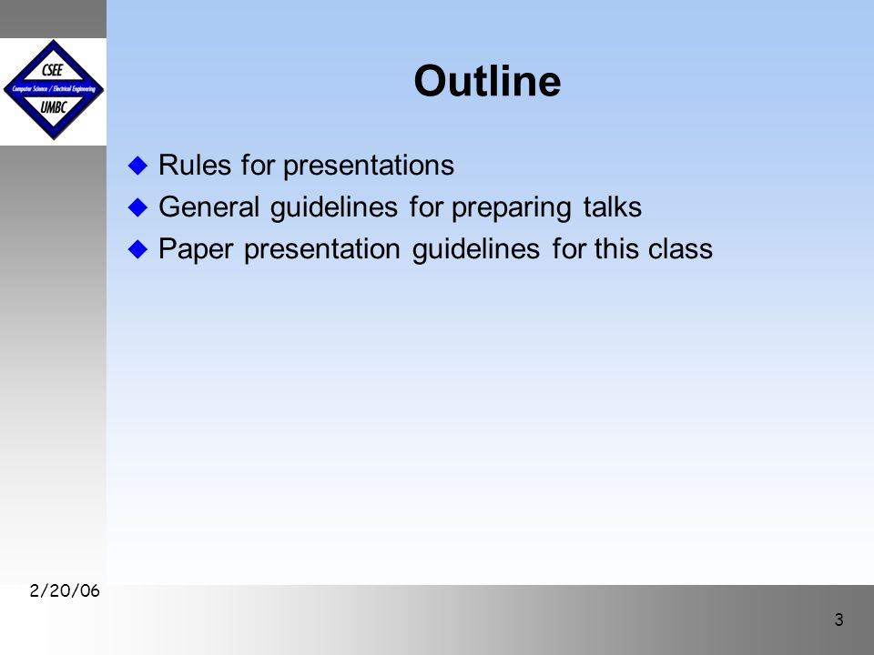 September1999 October 1999 2/20/06 3 Outline u Rules for presentations u General guidelines for preparing talks u Paper presentation guidelines for this class