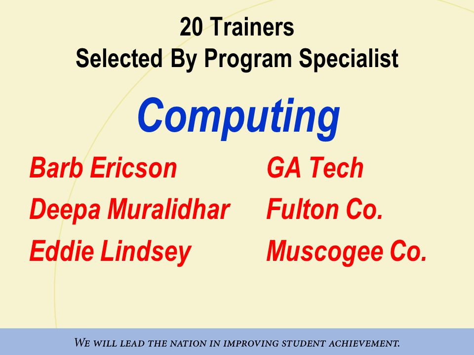 20 Trainers Selected By Program Specialist Computing Barb EricsonGA Tech Deepa MuralidharFulton Co.