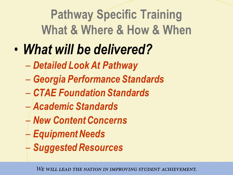 Pathway Specific Training What & Where & How & When What will be delivered.