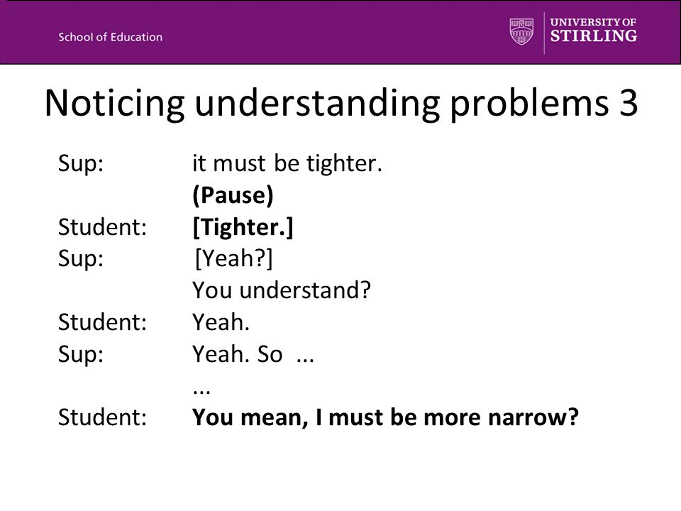 Noticing understanding problems 3 Sup:it must be tighter.