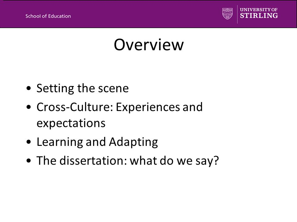 Overview Setting the scene Cross-Culture: Experiences and expectations Learning and Adapting The dissertation: what do we say