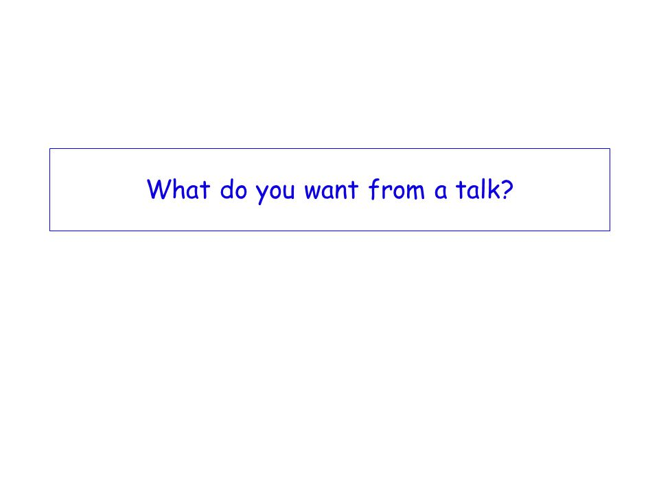What do you want from a talk